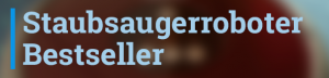 Staubsaugerroboter Bestseller