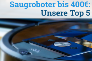 Saugroboter bis 400€: Unsere Top 5